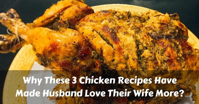 Why These 3 Chicken Recipes Have Made Husband Love Their Wife More
