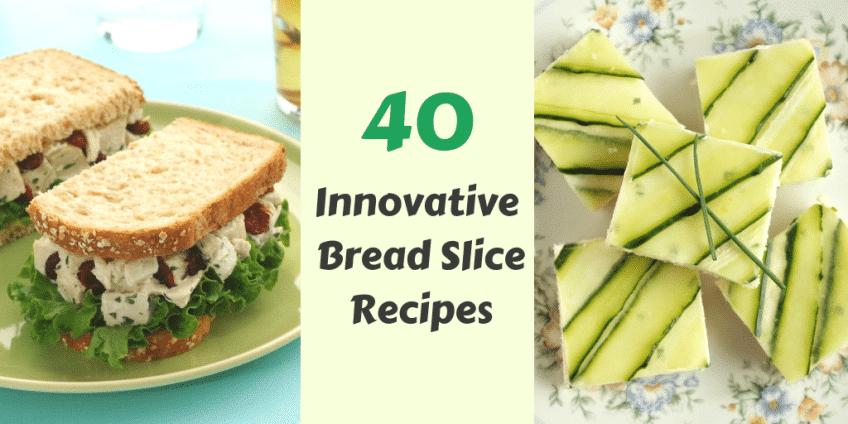 40 innovative bread slice recipes